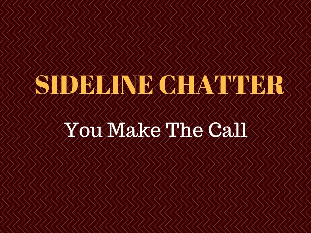 Sideline Chatter – You Make The Call