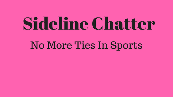 Sideline Chatter – No More Ties in Sports