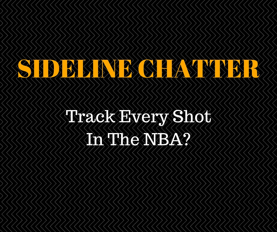 Sideline Chatter – Track Every Shot In The NBA?