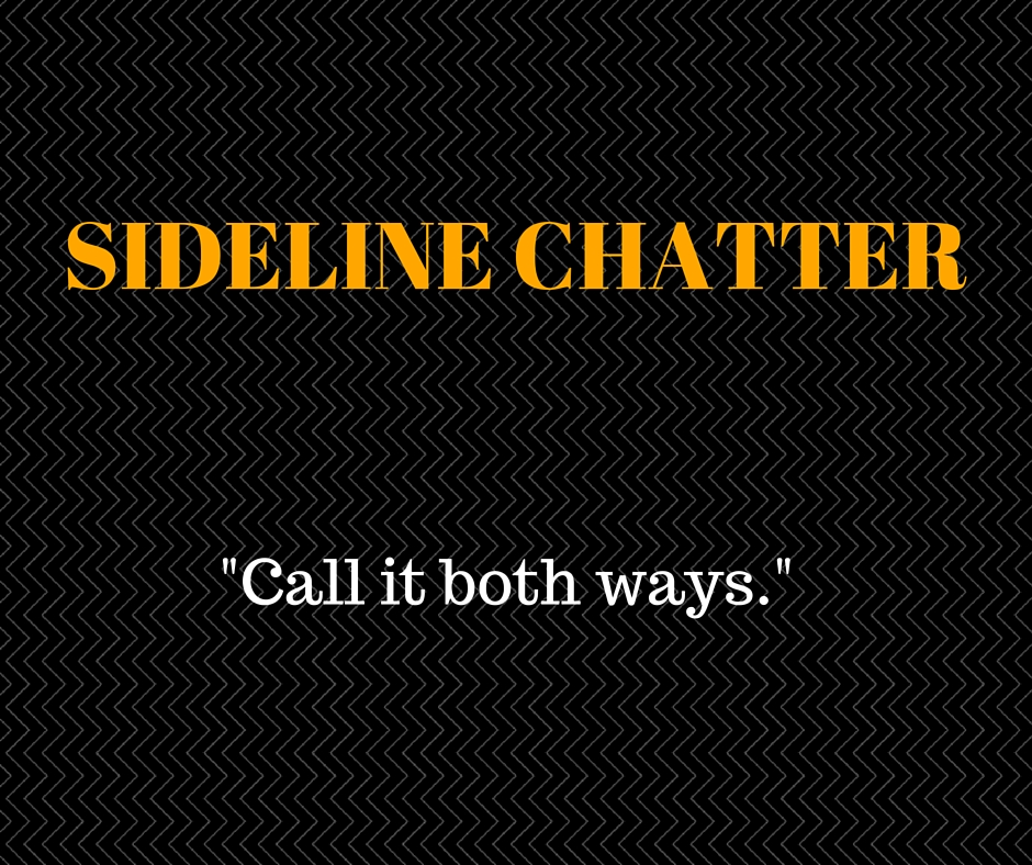 Sideline Chatter – Call It Both Ways