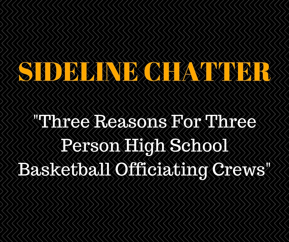 Sideline Chatter – Three Reasons For Three Person Basketball Officiating Crews